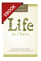 Life in Christ: Becoming and Being a Disciple of the Lord Jesus Christ - EBOOK