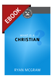 What Is a Christian? (Cultivating Biblical Godliness Series) - EBOOK (McGraw)