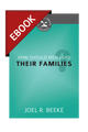 How Should Men Lead Their Families? (Cultivating Biblical Godliness Series) - EBOOK (Beeke)