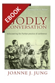 Godly Conversation: Rediscovering the Puritan Practice of Conference - EBOOK