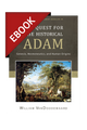The Quest for the Historical Adam: Genesis, Hermeneutics, and Human Origins - EBOOK