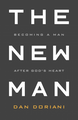 The New Man: Becoming a Man After God's Heart (Doriani)