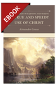 The Happiness of Enjoying and Making a True and Speedy Use of Christ - EBOOK (Grosse)