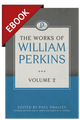 The Works of William Perkins, Vol. 2 - EBOOK
