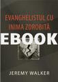 EVANGHELISTUL CU INIMA ZDROBITĂ (Romanian translation for The Brokenhearted Evangelist) - EBOOK (Walker)