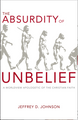 The Absurdity of Unbelief: A Worldview Apologetic of the Christian Faith (Johnson)