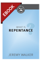 What is Repentance? (Cultivating Biblical Godliness Series) - EBOOK (Walker)