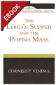 The Lord's Supper and the 'Popish Mass': A Study of Heidelberg Catechism Q&A 80 - EBOOK