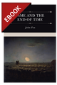 Time and the End of Time: Discourses on Redeeming the Time and Considering Our Latter End - EBOOK