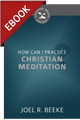 How Can I Practice Christian Meditation? - Cultivating Biblical Godliness Series - EBOOK