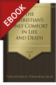 The Christian's Only Comfort in Life and Death: An Exposition of the Heidelberg Catechism - EBOOK (VanderGroe)