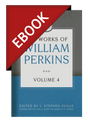 The Works of William Perkins, Vol. 4 EBOOK