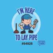 I'm Here To Lay Pipe Condom