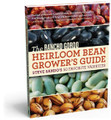 The Rancho Gordo Heirloom Bean Grower's Guide by Steve Sando