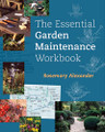 The Essential Garden Maintenance Workbook by Rosemary Alexander