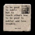 """To be good is noble, but - 4x4"""" cork backed stone coaster"""