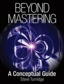 Beyond Mastering: A Conceptual Guide [Paperback] by Steve Turnidge