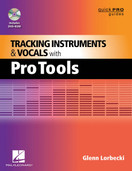 Tracking Instruments and Vocals with Pro Tools by Glenn Lorbecki