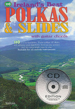 110 Ireland's Best Polkas & Slides. (with Guitar Chords). By Various. For Melody/Lyrics/Chords. Waltons Irish Music Books. Book with CD. 48 pages. Hal Leonard #WM1315CD. Published by Hal Leonard.  110 all-time favorite polkas and slides which will enhance your repertoire, liven up any session and are surprisingly easy to play. Suitable for all melody instruments. Polkas include: The Ballydesmond (1-3) • Carroll's • Din Tarrant's • Farewell to Whiskey • The Green Cottage Polka • Killoran's • Lackagh Cross • Maggie in the Corner • O'Connor's • Paddy Kenny's • The Tournmore • Up on the Wagon • Willie Doherty's • and more. Slides include: Gallant Tipperary Boys • John Kelly's • The Lonesome Road to Dingle • Mary Willie's • The Old Favorite • Siobhan Hurl's • Terry Teahen's • Where Is the Cat? • and more.