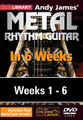 Andy James' Metal Rhythm Guitar in 6 Weeks. (Complete Set (6 DVDs)). By Andy James. For Guitar. Lick Library. DVD. Lick Library #RDR0409. Published by Lick Library.  Welcome to the Metal Rhythm Guitar in 6 Weeks guitar course. This course is designed to focus your practice towards realistic goals achievable in six weeks. Each week provides you with techniques, concepts and licks to help you play and understand metal rhythm playing at a manageable pace. Different rhythm patterns are taught each week to help you towards playing in real musical situations and develop an ear for the differences between players. If you have been frustrated or intimidated by other educational material this course is for you. You will see the improvement as you work through each week.