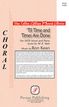 'Til Time and Times Are Done by Ron Kean. For Choral (SATB). Pavane Secular. Sacred. 12 pages. Pavane Publishing #P1355. Published by Pavane Publishing.  With a melody based on a traditional Irish jig, the lyrics of this work by W.B. Yeats describe a whimsical daydream that becomes a lesson in values as life reaches its end. The music is rich and artistically crafted, bringing the dance of the jig into the song of dreams. Tuned harmonic whirlies and a handdrum add tastefully to the piano accompaniment.  Minimum order 6 copies.