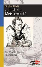 ...fast ein Meisterwerk (Die Welt der Musik in Anekdoten (German Text)). Serie Musik. 208 pages. Schott Music #SEM8350. Published by Schott Music.