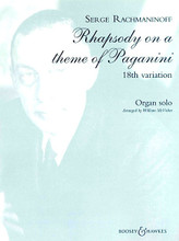 18th Variation from Rhapsody on a Theme of Paganini, Op. 43 (Organ Solo). Composed by Sergei Rachmaninoff (1873-1943). Edited by William McVicker. For Organ. BH Organ. Boosey & Hawkes #M060115288. Published by Boosey & Hawkes.