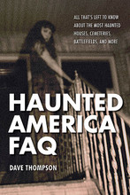 All That's Left to Know About the Most Haunted Houses, Cemeteries, Battlefields, and More. FAQ Pop Culture. Softcover. 400 pages. Published by Backbeat Books.  Take a fast-paced survey of the ghosties, ghouls, and associated denizens of the country's haunted history with Haunted America FAQ. Tracing local ghost stories back to Native American legends and then forward through horror tales both ancient and modern, the book revisits some of the best known haunted locales, as well as some of the most obscure creepy places, in America.  Delving deep into the cultural history of American hauntings, Haunted America FAQ includes chapters on ghostly books, movies, and television. Also included is an A-Z of reality-TV ghost hunts and a state-by-state gazetteer of haunted spots.