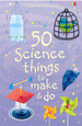 USBORNE - 50 SCIENCE THINGS TO MAKE AND DO