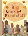 USBORNE - BIG BOOK OF PAPERCRAFT