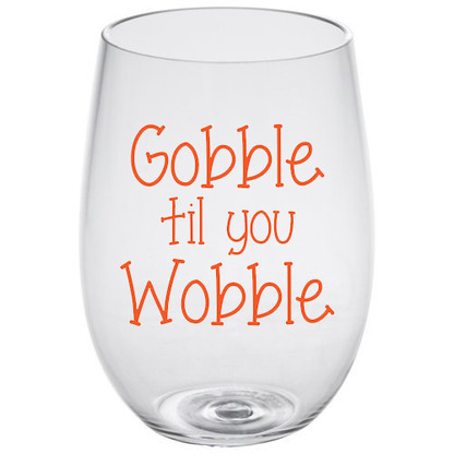 Gobble Til You Wobble Lucite Stemless Wine Glass