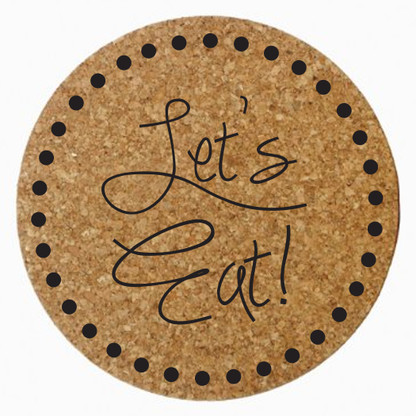 """Let's Eat!"" Cork Trivet, Black Heat Press"