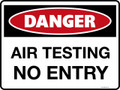 DANGER - AIR TESTING NO ENTRY
