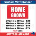 HOME GROWN - CUSTOM VINYL BANNER SIGN