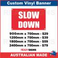 SLOW DOWN - CUSTOM VINYL BANNER SIGN