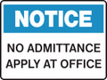 Notice Sign - NO ADMITTANCE APPLY AT OFFICE