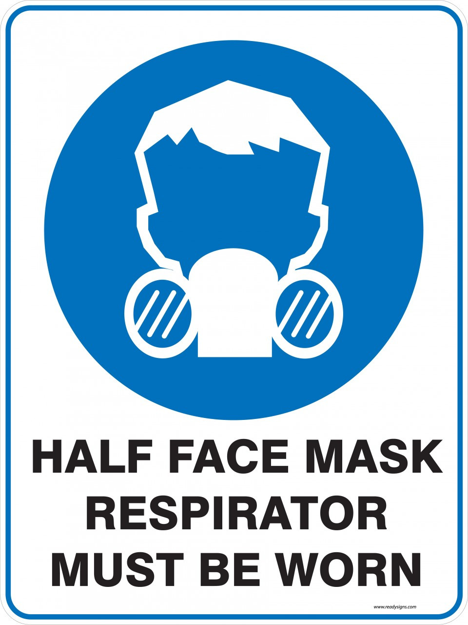 Mandatory Sign - HALF FACE MASK RESPIRATOR MUST BE WORN ...