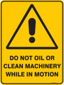 Warning  Sign - DO NOT OIL OR CLEAN MACHINERY WHILE IN MOTION