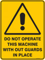 Warning  Sign - DO NOT OPERATE THIS MACHINE WITH OUT GUARDS IN PLACE