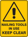 Warning  Sign - NAILING TOOLS IN USE KEEP CLEAR