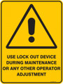 Warning  Sign - USE LOCK OUT DEVICE DURING MAINTENANCE OR ANY OTHER OPERATION ADJUSTMENT