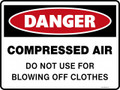 DANGER - COMPRESSED AIR DO NOT USE FOR BLOWING OFF CLOTHES