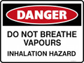 DANGER - DO NOT BREATHE VAPOURS INHALATION HAZARD