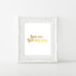 Love Me, Love My Pug Gold Foil Art Print