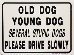 "Old Dog Young Dog Several Stupid Dogs Please drive slowly / 12""x18"" / White & Black"
