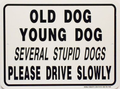 "Old Dog Young Dog Several Stupid Dogs Sign / 9""x12"" / White & Blk"