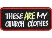 These Are My Church Clothes Christian Biker Patch