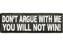 Don't Argue With Me You Will Not Win! Biker Patch