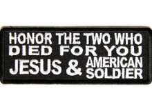 Honor The Two Who Died For you Jesus & American Soldier Biker Patch