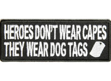 Heroes Don't Wear Capes They Wear Dog Tags Biker Patch
